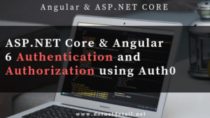 How to implement Angular 6 Authentication and Authorization using asp net core.