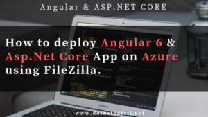 How to deploy Angular 6 & Asp Net Core App to Azure using FileZilla