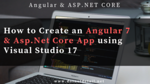 How to Create an Angular 7 and Asp Net Core app using Visual Studio 2017