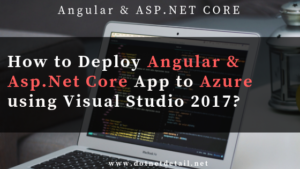 Deploy Angular 6 and Asp Net Core App to Azure using VS 2017
