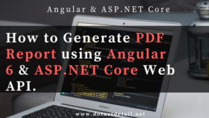 How to Generate Report in Angular 6 & Asp.Net Core Web API.