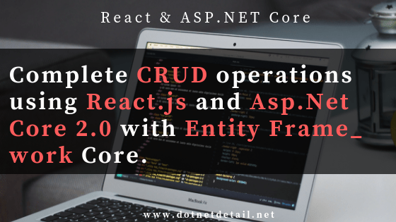 How to Create CRUD operations using Reactjs and Asp Net Core 2 0